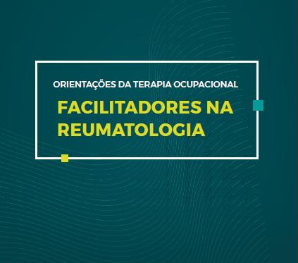 Orientações da Terapia Ocupacional – Facilitadores na Reumatologia
